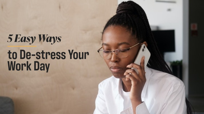 Five Easy Ways to De-stress Your Work Day